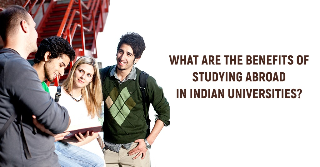 Advantages of Studying Abroad in Indian Universities